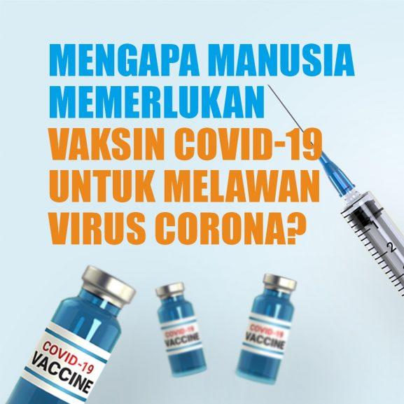 Mengapa Manusia Memerlukan Vaksin COVID-19 untuk Melawan Virus Corona?